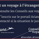 Avant tout déplacement à l'étranger, ayez le réflexe «Conseil aux voyageurs» et «Ariane» !